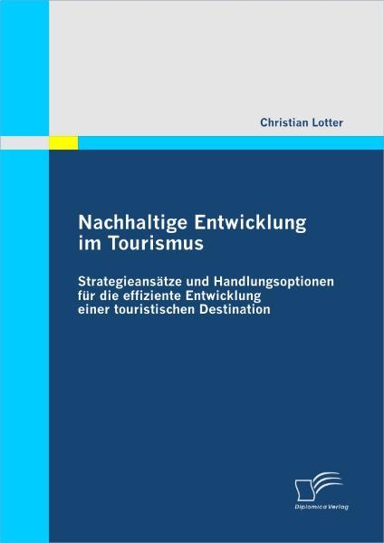 Nachhaltige Entwicklung im Tourismus Strategieansätze und Handlungsoptionen für die effiziente Entwicklung einer touristischen Destination als Bu...