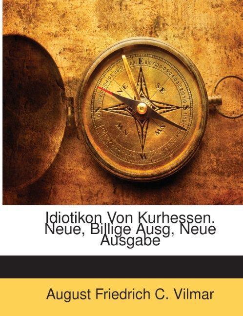 Idiotikon Von Kurhessen. Neue Billige Ausg Neue Ausgabe als Taschenbuch von August Friedrich C. Vilmar