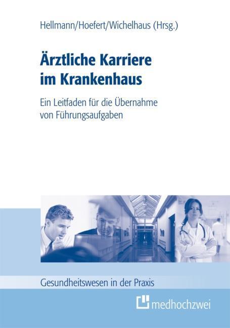Ärztliche Karriere im Krankenhaus als Buch von Wolfgang Hellmann, Hans-Wolfgang Hoefert, Daniel Wichelhaus