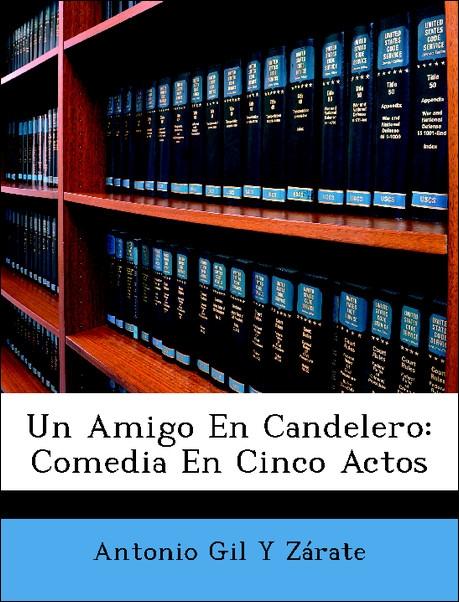 Un Amigo En Candelero: Comedia En Cinco Actos als Taschenbuch von Antonio Gil Y Zárate