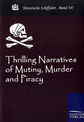 Thrilling Narratives of Mutiny, Murder and Piracy als Buch von