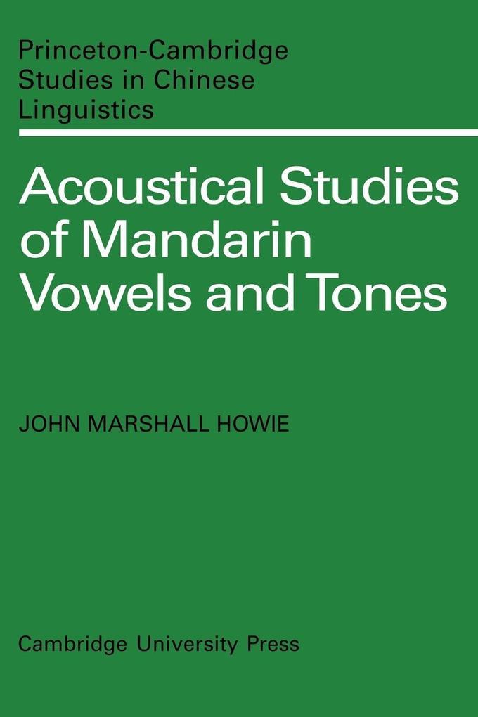 Acoustical Studies of Mandarin Vowels and Tones als Taschenbuch von John Marshall Howie, Howie John Marshall