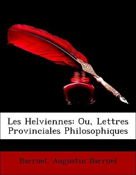 9781144944863 - Les Helviennes: Ou, Lettres Provinciales Philosophiques als Taschenbuch von Barruel, Augustin Barruel - Livre