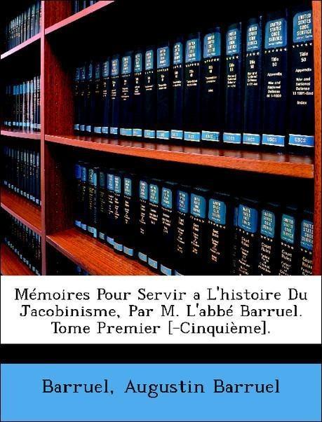 9781145102422 - Mémoires Pour Servir a L´histoire Du Jacobinisme, Par M. L´abbé Barruel. Tome Premier [-Cinquième]. als Taschenbuch von Barruel, Augustin Barruel - Livre