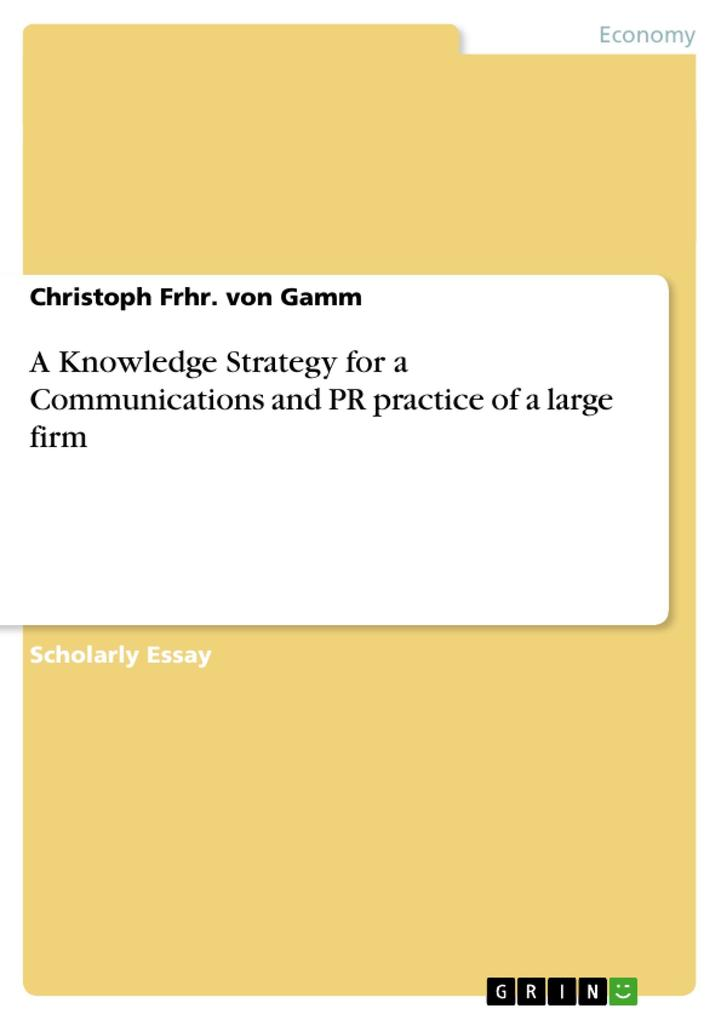 A Knowledge Strategy for a Communications and PR practice of a large firm als Buch von Christoph Frhr. von Gamm