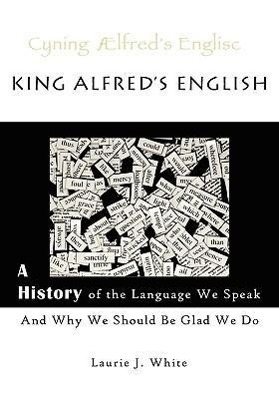 King Alfred's English, a History of the Language We Speak and Why We Should Be Glad We Do als Taschenbuch von Laurie J.