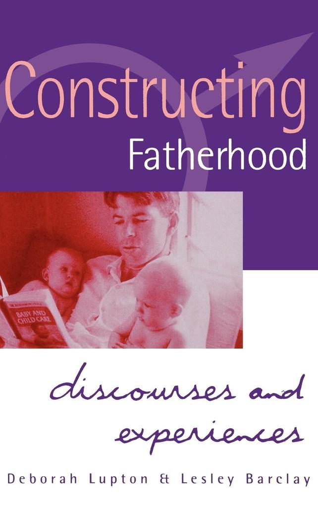Constructing Fatherhood als Buch von Deborah Professor Lupton Lesley Barclay