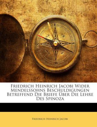 Friedrich Heinrich Jacobi Wider Mendelssohns Beschuldigungen Betreffend Die Briefe Über Die Lehre Des Spinoza als Buch von Friedrich Heinrich Jacobi