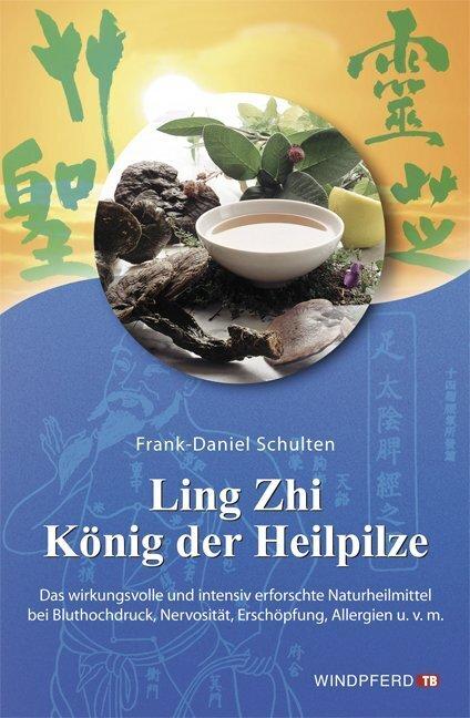 Ling Zhi. König der Heilpilze als Buch von Frank-Daniel Schulten