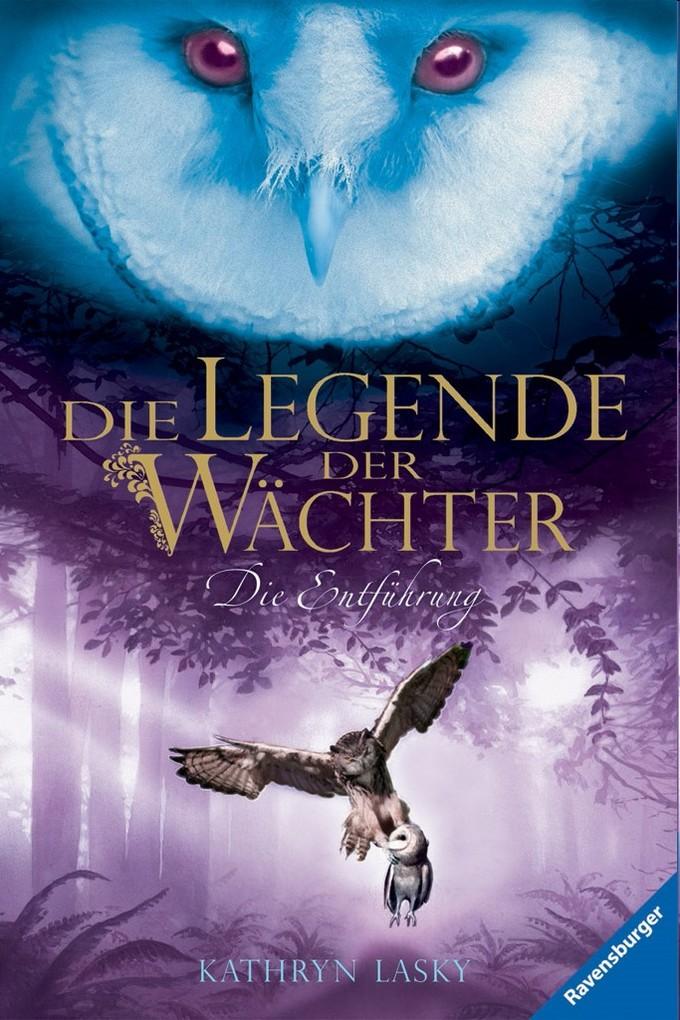 Die Legende der Wächter 01: Die Entführung als Buch von Kathryn Lasky