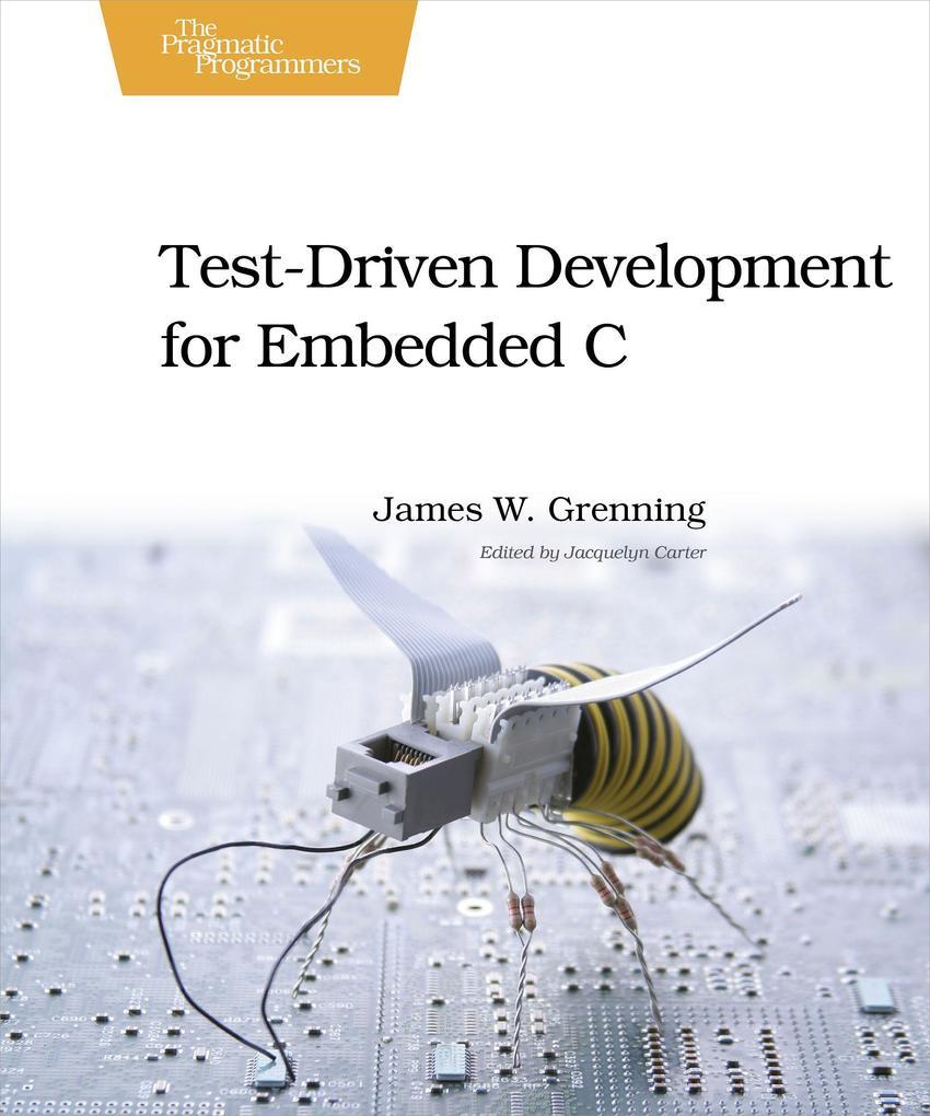 Test Driven Development for Embedded C als Buch von James W. Grenning