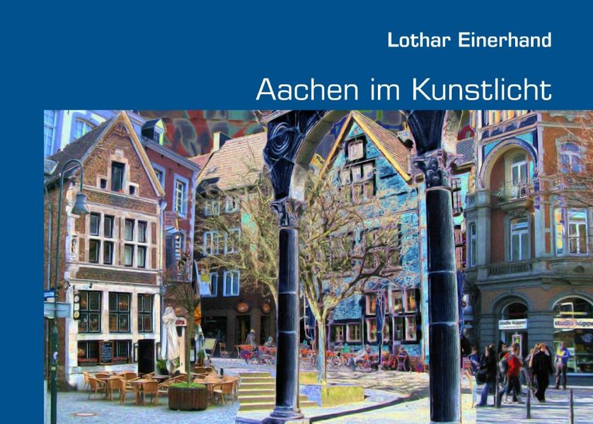 Aachen im Kunstlicht als Buch von Lothar Einerhand