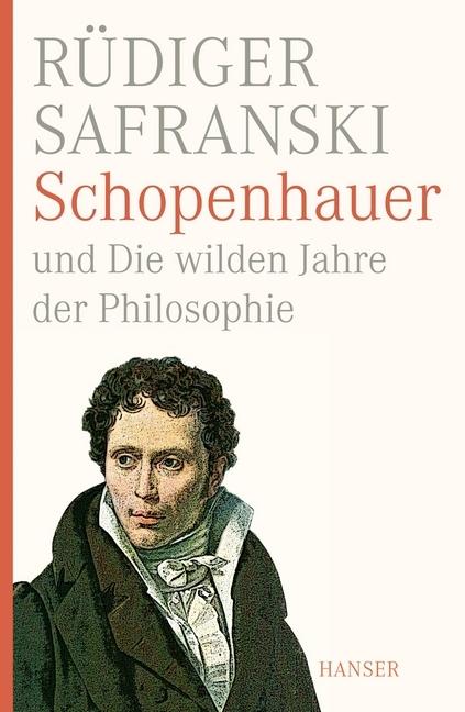 Schopenhauer und Die wilden Jahre der Philosophie als Buch von Rüdiger Safranski