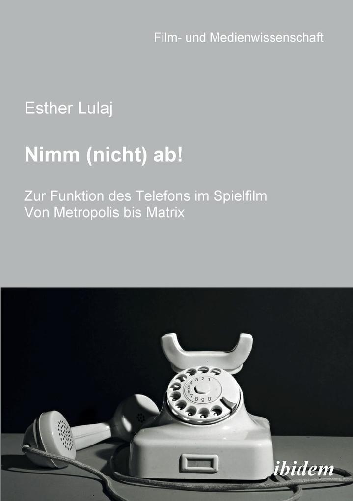 Nimm nicht ab Zur Funktion des Telefons im Spielfilm als Buch von Esther Lulaj Irmbert Schenk Hans J Wulff