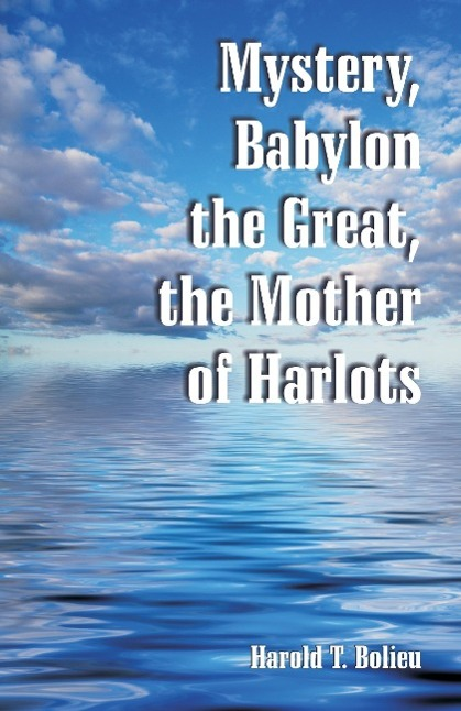 Mystery, Babylon the Great, the Mother of Harlots als Buch von Harold T. Bolieu