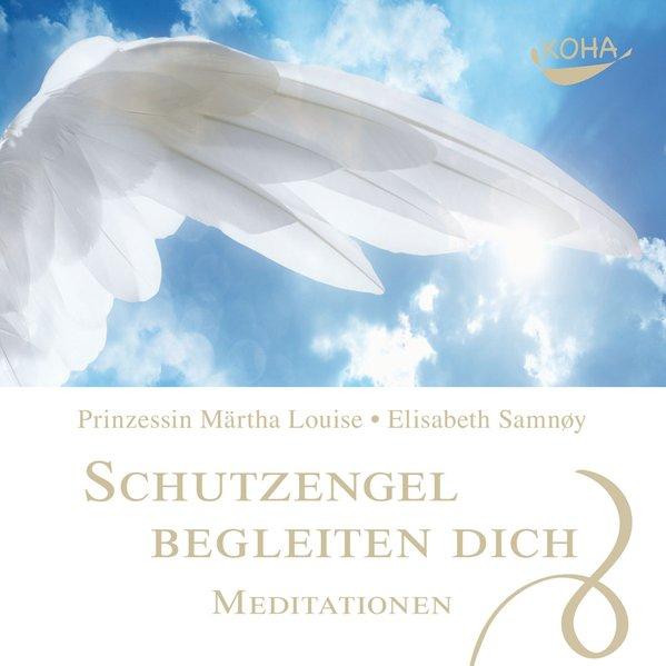 Schutzengel begleiten dich - Meditationen als Hörbuch CD von Prinzessin Märtha Louise, Elisabeth Samnöy