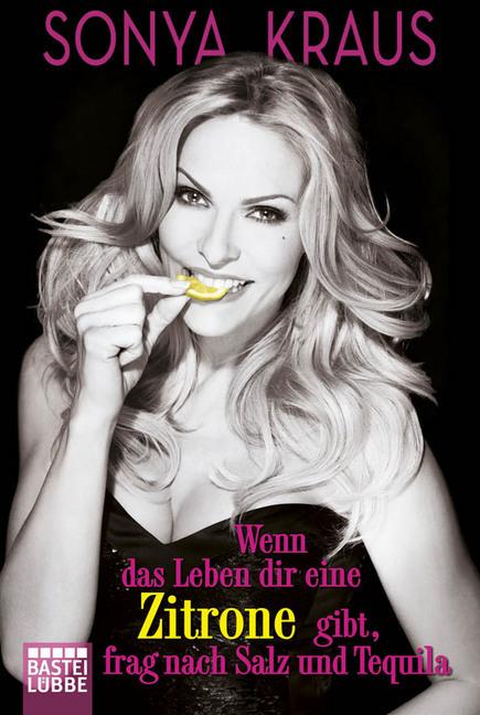 Wenn das Leben dir eine Zitrone gibt, frag nach Salz und Tequila als Taschenbuch von Sonya Kraus, Christiane Stella Bong