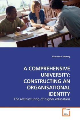 A COMPREHENSIVE UNIVERSITY CONSTRUCTING AN ORGANISATIONAL IDENTITY als Buch von Siphokazi Moeng