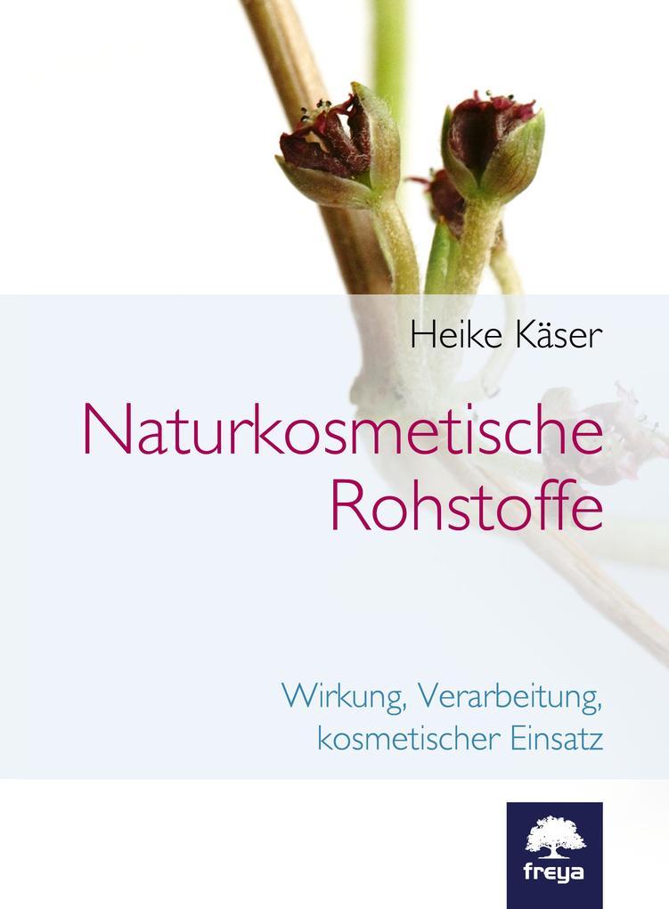 Naturkosmetische Rohstoffe als Buch von Heike Käser