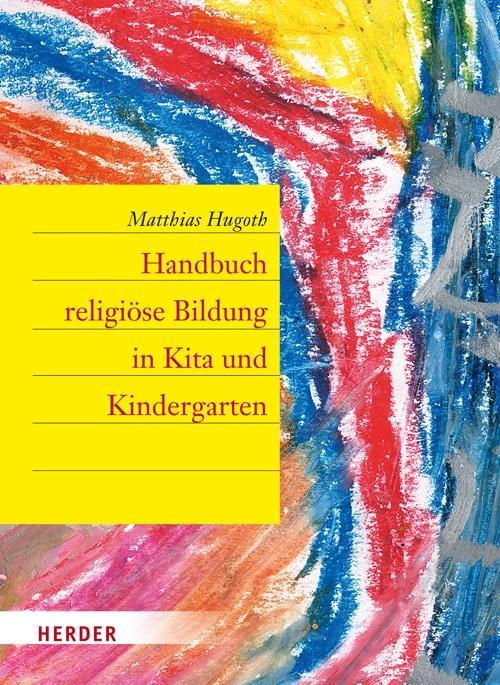 Handbuch religiöse Bildung in Kita und Kindergarten als Buch von Matthias Hugoth