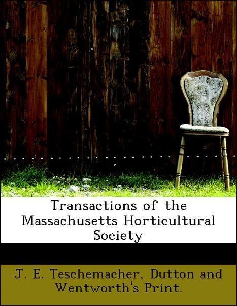 Transactions of the Massachusetts Horticultural Society als Taschenbuch von J. E. Teschemacher, Dutton and Wentworth's P