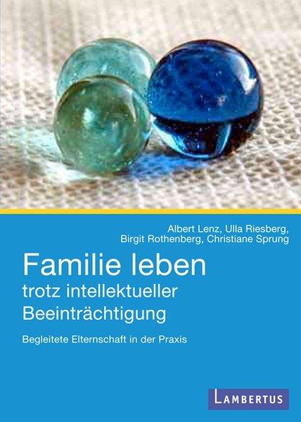 Familie leben trotz intellektueller Beeinträchtigung als Buch von Albert Lenz, Ulla Riesberg, Birgit Rothenberg, Christi