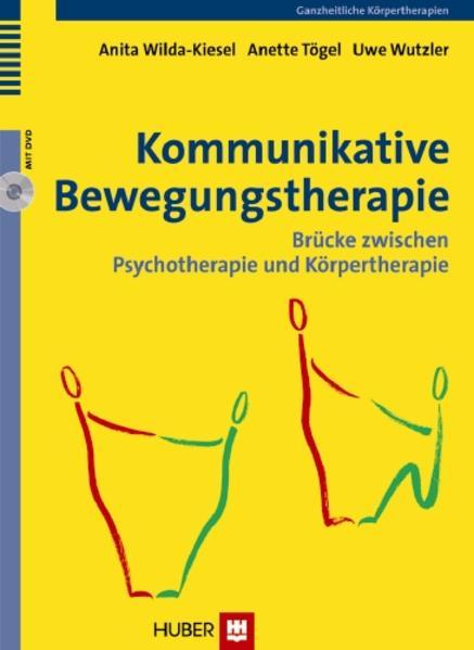 Kommunikative Bewegungstherapie als Buch von Anita Wilda-Kiesel, Anette Tögel, Uwe Wutzler