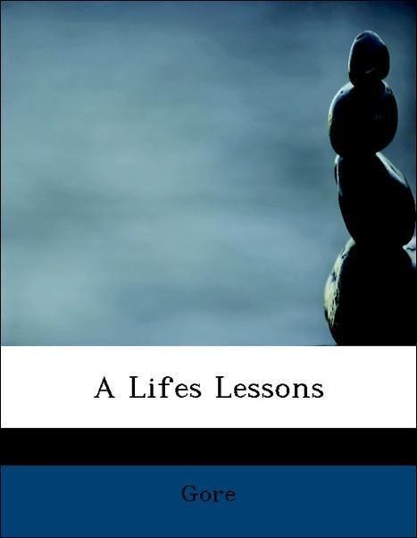 A Lifes Lessons als Taschenbuch von Gore
