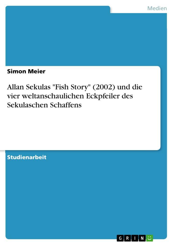 Allan Sekulas Fish Story 2002 und die vier weltanschaulichen Eckpfeiler des Sekulaschen Schaffens als Buch von Simon Meier