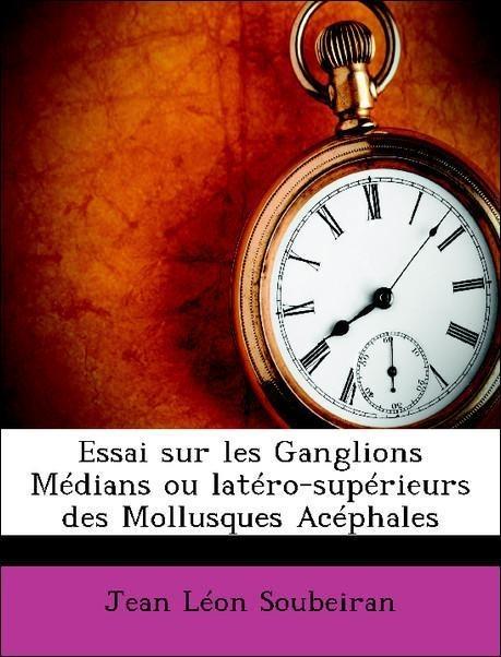 Essai sur les Ganglions Médians ou latéro-supérieurs des Mollusques Acéphales als Taschenbuch von Jean Léon Soubeiran