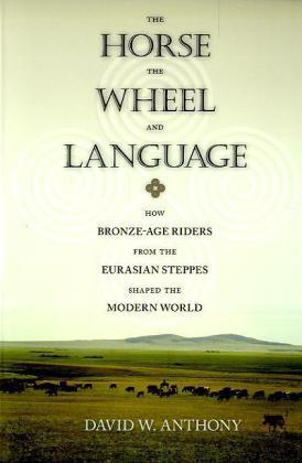 Horse, the Wheel, and Language als Buch von David W. Anthony