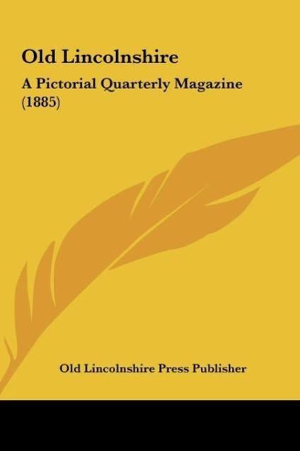 Old Lincolnshire als Buch von Old Lincolnshire Press Publisher - Kessinger Publishing, LLC