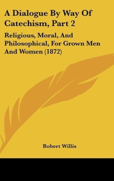 A Dialogue By Way Of Catechism, Part 2 als Buch von Robert Willis - Kessinger Publishing, LLC