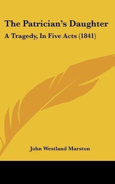 The Patrician´s Daughter als Buch von John Westland Marston - Kessinger Publishing, LLC