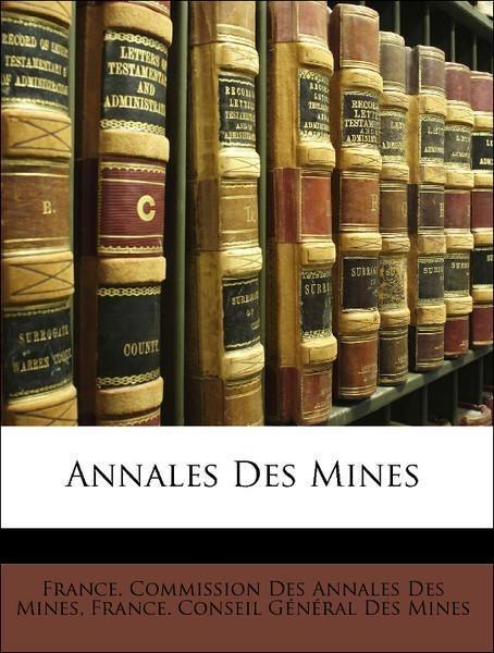 Annales Des Mines als Taschenbuch von France. Commission Des Annales Des Mines, France. Conseil Général Des Mines - Nabu Press
