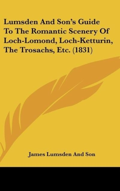 Lumsden And Sons Guide To The Romantic Scenery Of Loch-Lomond Loch-Ketturin The Trosachs Etc. 1831 als Buch von James Lumsden And Son