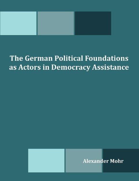 The German Political Foundations as Actors in D...