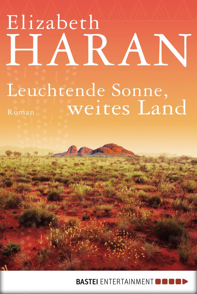 Leuchtende Sonne, weites Land als eBook von Elizabeth Haran