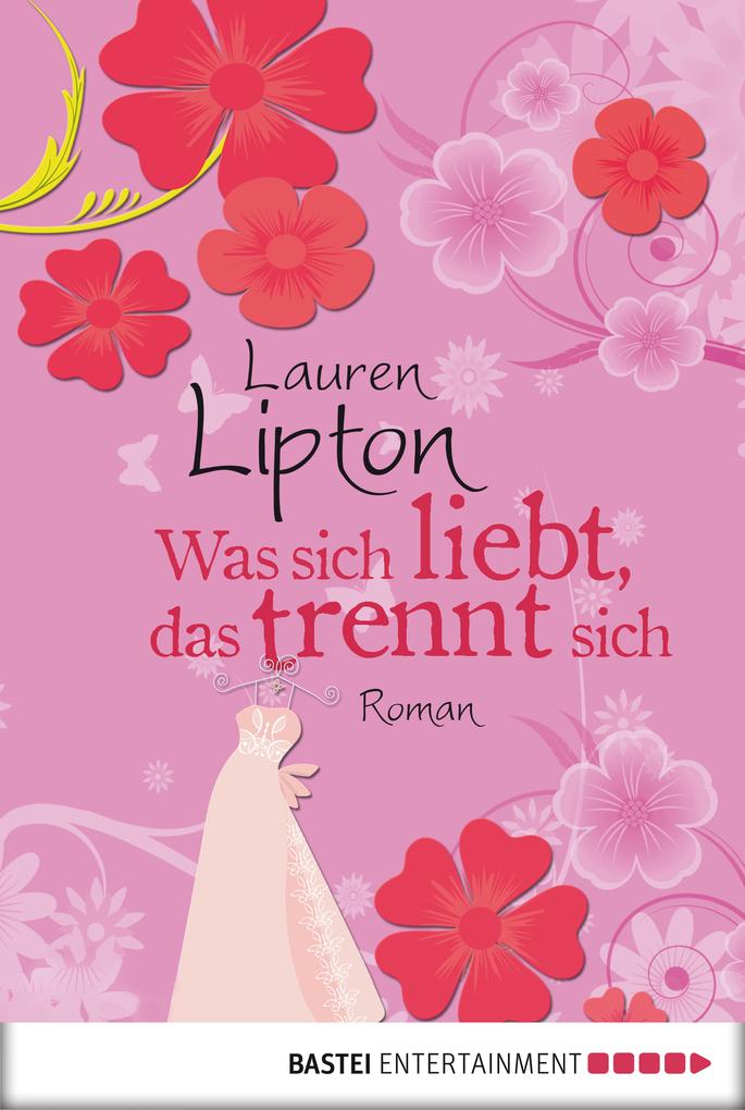 Was sich liebt, das trennt sich als eBook von Lauren Lipton
