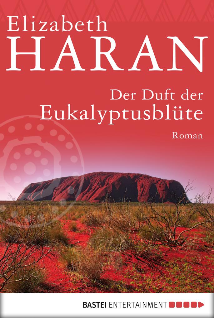 Der Duft der Eukalyptusblüte als eBook von Elizabeth Haran