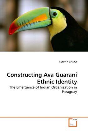 Constructing Ava Guaraní Ethnic Identity als Buch von HENRYK GASKA