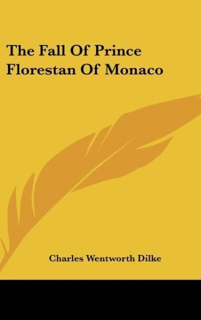 The Fall Of Prince Florestan Of Monaco als Buch von Charles Wentworth Dilke