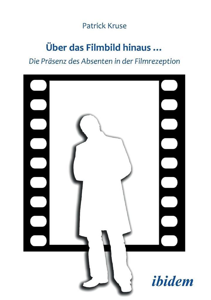Über das Filmbild hinaus... Die Präsenz des Absenten in der Filmrezeption als Taschenbuch von Patrick Kruse