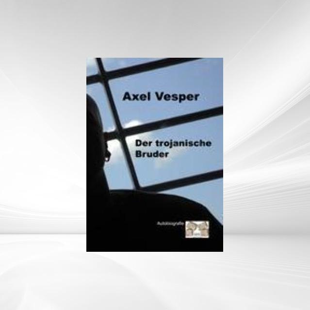 Der trojanische Bruder als Buch von Axel Vesper