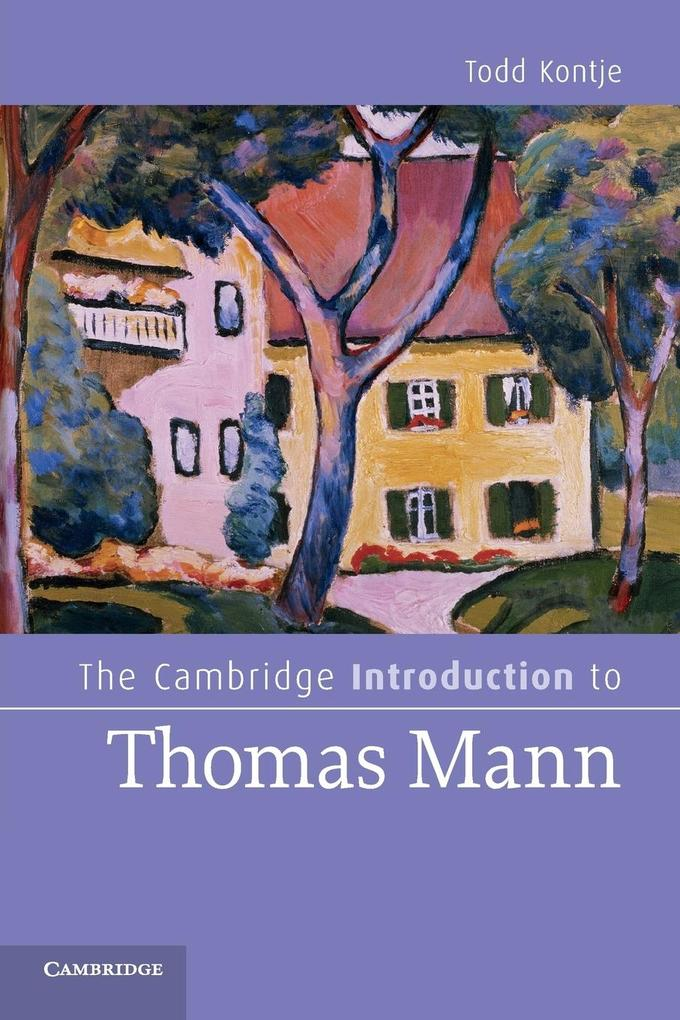 The Cambridge Introduction to Thomas Mann als Buch von Todd Kontje