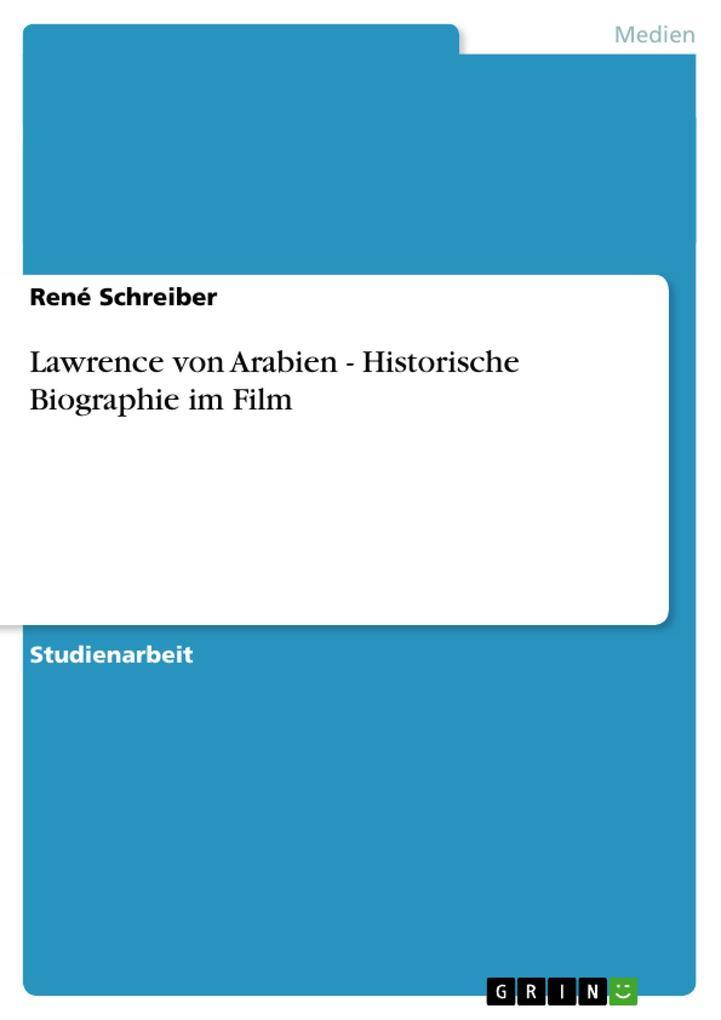 Lawrence von Arabien - Historische Biographie im Film als Buch von René Schreiber