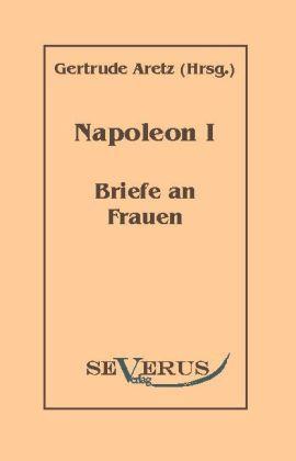 Napoleon I - Briefe an Frauen als Buch von Gertrude Aretz