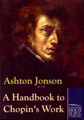 A Handbook to Chopins Works als Buch von Ashton Jonson