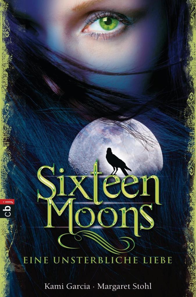 Sixteen Moons - Eine unsterbliche Liebe als eBook von Kami Garcia, Margaret Stohl