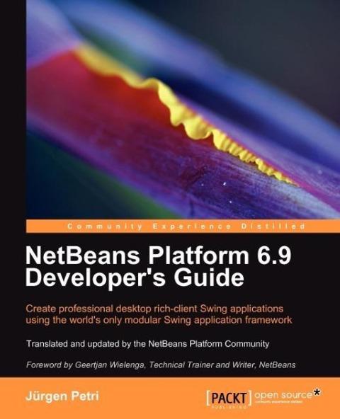 Netbeans Platform 6.9 Developer's Guide als Taschenbuch von Jrgen Petri, Jurgen Petri